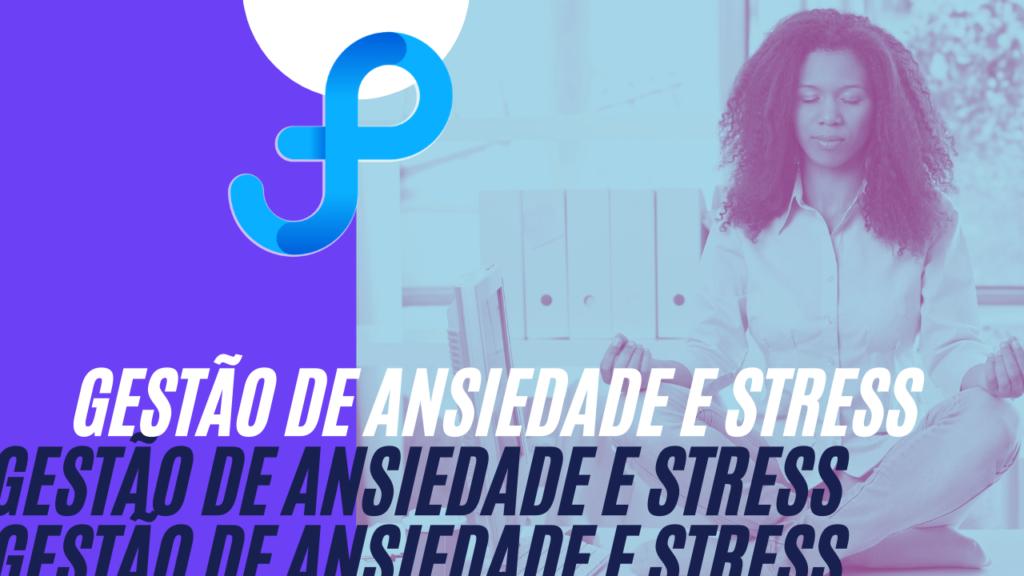 Gestão de Ansiedade e Stress